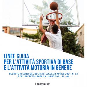 LINEE GUIDA PER L'ATTIVITA' SPORTIVA DI BASE E L'ATTIVITA' MOTORIA IN GENERE AGGIORNATE AL 06 AGOSTO 2021